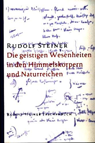 Die geistigen Wesenheiten in den Himmelskörpern und Naturreichen (Rudolf Steiner Taschenbücher aus dem Gesamtwerk)