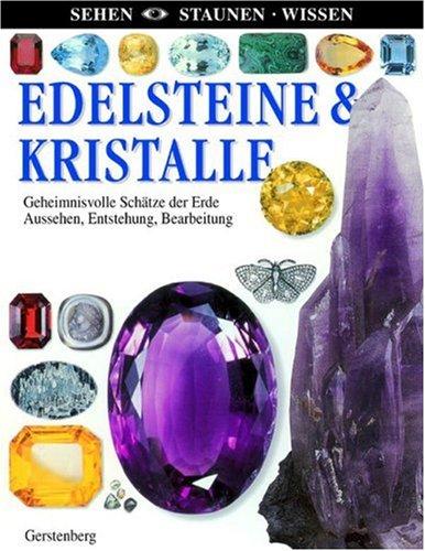 Edelsteine & Kristalle: Geheimnisvolle Schätze der Erde. Aussehen, Entstehung, Bearbeitung