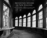 Abandoned Asylums Of New England: A Photographic Journey