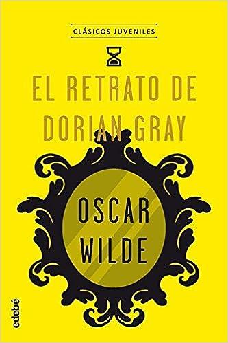 El retrato de Dorian Gray (Clásicos Juveniles): Amazon.es: Oscar Wilde: Libros