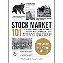 Stock Market 101: From Bull and Bear Markets to Dividends, Shares, and Margins―Your Essential Guide to the Stock Market
