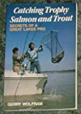 Catching Trophy Salmon and Trout, Gerry Wolfram, 081172011X