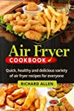 Air Fryer Cookbook: Easy, Quick and Delicious Recipes Subtract the Oil!
