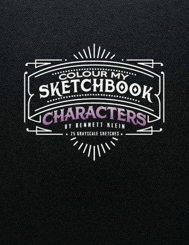 Colour My Sketchbook/Characters: Grayscale Colouring Book [Bennett Klein] (Tapa Blanda)