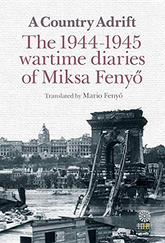 A Country Adrift: The 1944-1945 Wartime Diaries of Miksa Fenyo