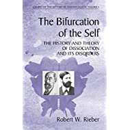 The Bifurcation of the Self: The History and Theory of Dissociation and Its Disorders (Library of the History of Psychological Theories)