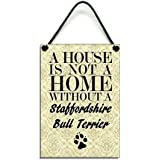 Wooden A House Is Not A Home Without A Staffordshire Bull Terrier 070 by Maise & Rose