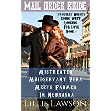Mail Order Bride: Mistreated Maidservant Vera Meets Farmer In Nebraska: A Clean Historical Western Romance (Troubled Brides Going West Looking For Love, Book 1)