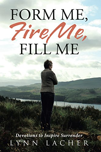Form Me, Fire Me, Fill Me: Devotions to Inspire Surrender