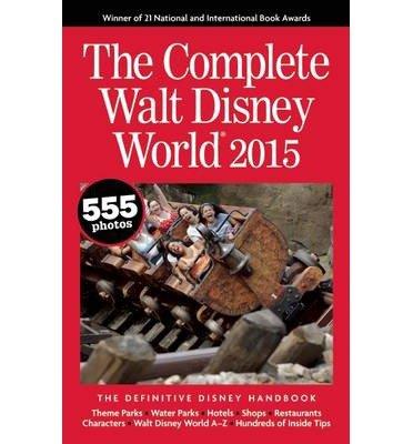 Read Online { [ THE COMPLETE WALT DISNEY WORLD 2015 ] } Neal, Julie ( AUTHOR ) Oct-21-2014 Paperback pdf epub