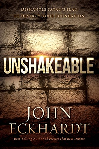 Unshakeable: Dismantling Satan's Plan to Destroy Your Foundation by [Eckhardt, John]