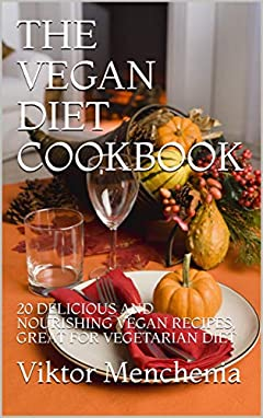 THE VEGAN  DIET COOKBOOK: 20 DELICIOUS AND NOURISHING VEGAN RECIPES, GREAT FOR VEGETARIAN DIET