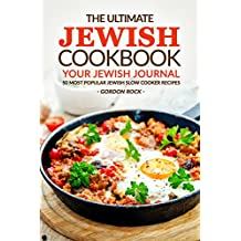 The Ultimate Jewish Cookbook - Your Jewish Journal: 50 Most Popular Jewish Slow Cooker Recipes