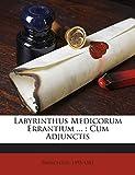 Labyrinthus Medicorum Errantium ...: Cum Adjunctis (Latin Edition)