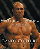 Wrestling for Fighting: The Natural Way: The Sport of Mixed Martial Arts by Randy Couture (Jun 15 2007)