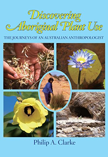 Discovering Aboriginal Plant Use: The Journeys of an Australian Anthropologist