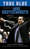 True Blue : A Tribute to Mike Krzyzewski's Career at Duke by Dick Weiss front cover
