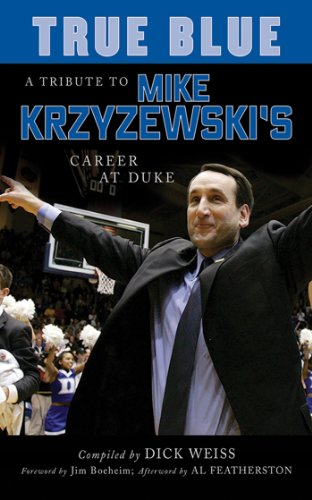 True Blue: A Tribute to Mike Krzyzewski's Career at Duke (Devils Mens Basketball)