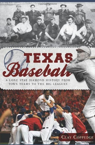 Texas Baseball:: A Lone Star Diamond History from Town Teams to the Big Leagues - Sports Texas