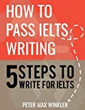 How to Pass IELTS Writing: 5 Steps to Write For IELTS