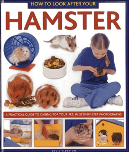 A Practical Guide to Caring for Your Pet How to Look After Your Hamster In Step-by-Step Photographs