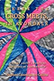 Where the Cross Meets, in Avondale, Stephen Cunningham-Collins, 1456832891