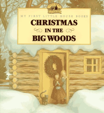 Christmas in the Big Woods (My First Little House Picture Books)