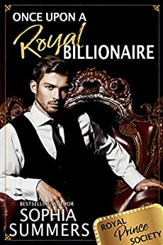 Once Upon a Royal Billionaire (Royal Prince Society Book 1) by [Summers, Sophia]