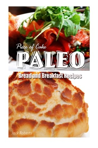 Download Piece Of Cake Paleo Bread And Breakfast Recipes Book Pdf