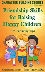Character Building Stories: Friendship Skills for Raising Happy Children + 75 Parenting Tips