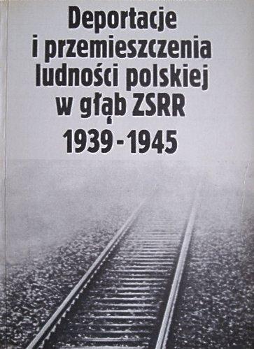 Deportacje i przemieszczenia ludnosci polskiej w glab ZSRR 1939-1945: Przeglad pismiennictwa (Polish Edition)