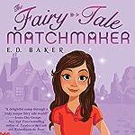 The Fairy-Tale Matchmaker | E.D. Baker