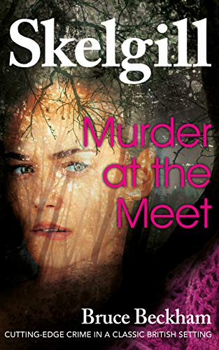 Murder at the Meet: NEW for 2020 – a gripping crime mystery with a sinister twist (Detective Inspector Skelgill Investigates Book 14) by [Beckham, Bruce]