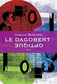 Le Dagobert optique par Isabelle Bergöend