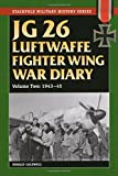 JG 26 Luftwaffe Fighter Squadron War Diary: JG 26 Luftwaffe Fighter Wing War Diary: 1943-45 (Stackpole Military History Series)