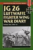 JG 26 Luftwaffe Fighter Squadron War Diary: JG 26 Luftwaffe Fighter Wing War Diary: 1943-45 (Stackpole Military History Series)