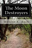 The Moon Destroyers, Monroe K. Ruch, 1499220634