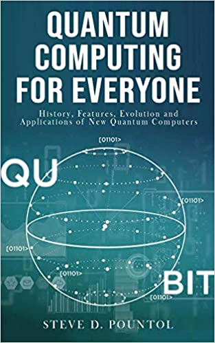 Quantum Computing For Everyone History Features Evolution And Applications Of New Quantum Computers 9798663342407 Computer Science Books Amazon Com