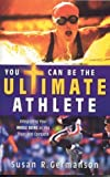 You Can Be the Ultimate Athlete, Susan R. Germanson, 1932124195