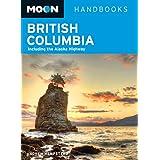 Moon British Columbia: Including the Alaska Highway (Moon Handbooks)