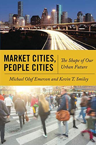 Market Cities, People Cities: The Shape of Our Urban Future