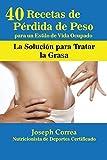 40 Recetas de Pérdida de Peso para un Estilo de Vida Ocupado: La Solución para Tratar la Obesidad (Spanish Edition)