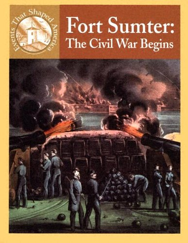 Fort Sumter: The Civil War Begins (Events That Shaped America)