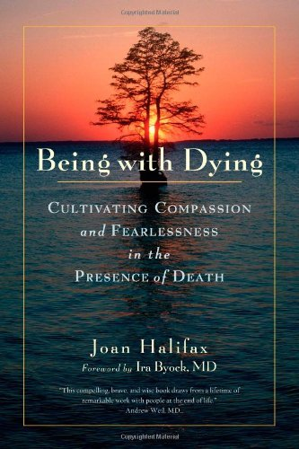 Being with Dying: Cultivating Compassion and Fearlessness in the Presence of Death by Joan Halifax Roshi (15-Apr-2014) Paperback