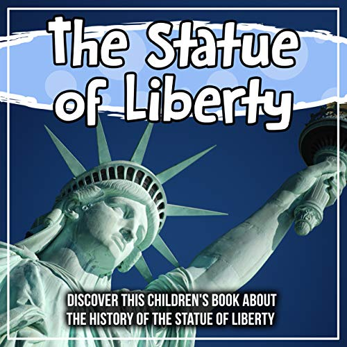The Statue of Liberty: Discover This Children's Book About The History Of The Statue Of Liberty (5 Facts About The Statue Of Liberty)