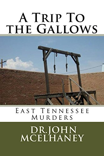 A Trip To the Gallows: East Tennessee Murders