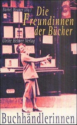 Die Freundinnen der Bücher: Das Buchhändlerinnen-Buch Broschiert – 1. Januar 2001 Bärbel Wegner Ulrike Helmer Verlag 3897410338 Verlagswesen