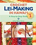 Crochet Lei-Making in Hawaii Volume 2: A Step-by-Step Guide