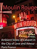 Moulin Rouge Ambient Video of Cabaret in the City of Love and Amour Paris France