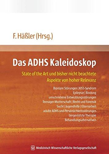 Das ADHS Kaleidoskop: State of the Art und bisher nicht beachtete Aspekte von hoher Relevanz: Bipolare Störungen - KISS-Syndrom - Epilepsie - Bindung ... Therapie - Behandlungsalternativen